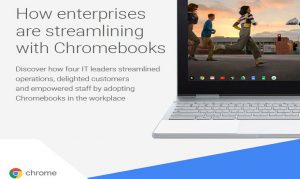 How enterprises are streamlining with Chrome books