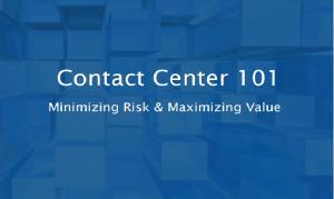 Contact Center, Minimizing Risk & Maximizing Value