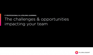 IT PROFESSIONALS & LIFELONG LEARNING: The challenges & opportunities impacting your team