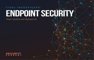 CISOs Investiage: endpoint security peer authored research
