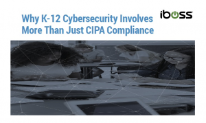 Why K-12 Cybersecurity Involves More Than Just CIPA Compliance