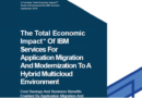 THE TOTAL ECONOMIC IMPACT™ OF IBM SERVICES FOR APPLICATION MIGRATION AND MODERNIZATION TO A HYBRID MULTICLOUD ENVIRONMENT