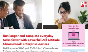 Run longer and complete everyday tasks faster with powerful Dell Latitude Chromebook Enterprise devices