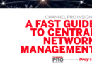 CHANNEL PRO INSIGHT: A FAST GUIDE TO CENTRAL NETWORK MANAGEMENT