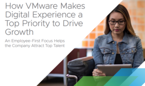 HOW VMWARE MAKES DIGITAL EXPERIENCE A TOP PRIORITY TO DRIVE GROWTH