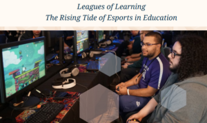 THE RISING TIDE OF ESPORTS IN EDUCATION