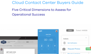 CLOUD CONTACT CENTER BUYERS GUIDE: FIVE CRITICAL DIMENSIONS TO ASSESS FOR OPERATIONAL SUCCESS