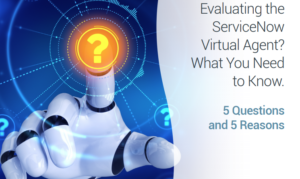 EVALUATING THE SERVICENOW VIRTUAL AGENT? WHAT YOU NEED TO KNOW