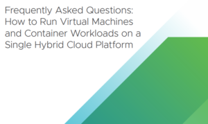 FAQ: HOW TO RUN VIRTUAL MACHINES AND CONTAINER WORKLOADS ON A SINGLE HYBRID CLOUD PLATFORM