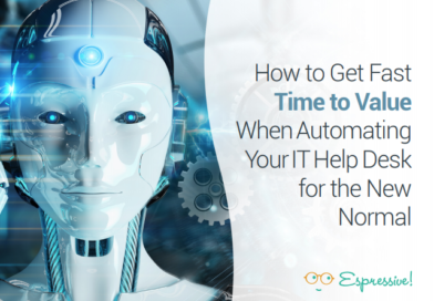 HOW TO GET FAST TIME TO VALUE WHEN AUTOMATING YOUR IT HELP DESK FOR THE NEW NORMAL