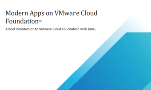 MODERN APPS ON VMWARE CLOUD FOUNDATION – A BRIEF INTRODUCTION TO VMWARE CLOUD FOUNDATION WITH TANZU