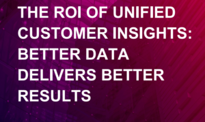 THE ROI OF UNIFIED CUSTOMER DATA