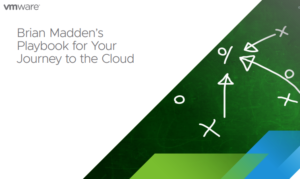 BRIAN MADDEN'S PLAYBOOK FOR YOUR JOURNEY TO THE CLOUD