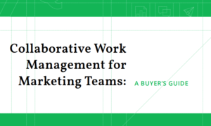 COLLABORATIVE WORK MANAGEMENT FOR MARKETING TEAMS: A BUYER'S GUIDE