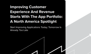 IMPROVING CUSTOMER EXPERIENCE AND REVENUE STARTS WITH THE APP PORTFOLIO