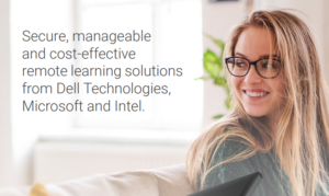 SECURE, MANAGEABLE AND COST-EFFECTIVE REMOTE LEARNING SOLUTIONS FROM DELL TECHNOLOGIES, MICROSOFT AND INTEL