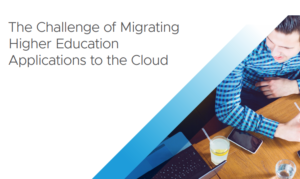 THE CHALLENGE OF MIGRATING HIGHER EDUCATION APPLICATIONS TO THE CLOUD