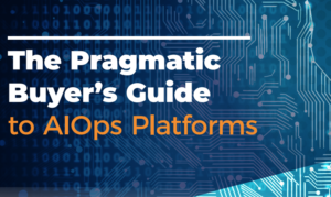 The Pragmatic Buyer's Guide to AIOps Platforms