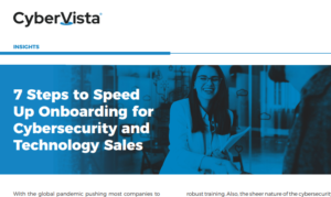 7 STEPS TO SPEED UP ONBOARDING FOR CYBERSECURITY AND TECHNOLOGY SALES