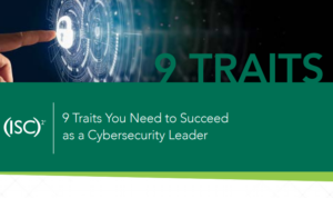 NINE TRAITS YOU NEED TO SUCCEED AS A CYBER SECURITY LEADER