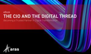 THE CIO AND THE DIGITAL THREAD: BECOMING A TRUSTED PARTNER IN DIGITAL TRANSFORMATION
