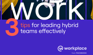 THREE TIPS FOR LEADING HYBRID TEAMS EFFECTIVELY