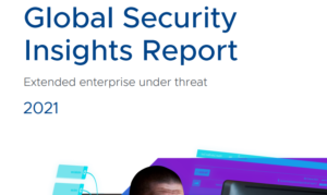 GLOBAL SECURITY INSIGHTS REPORT EXTENDED ENTERPRISE UNDER THREAT 2021